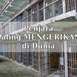 6 Penjara Paling Mengerikan di Dunia