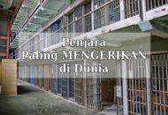 Penjara paling mengerikan di dunia